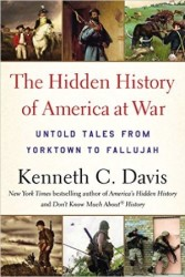 Now In paperback THE HIDDEN HISTORY OF AMERICA AT WAR: Untold Tales from Yorktown to Fallujah